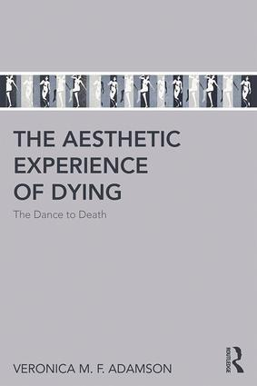 The Aesthetic Experience of Dying: The Dance to Death book cover