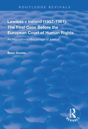 Lawless v Ireland (1957–1961): The First Case Before the European Court of Human Rights: An International Miscarriage of Justice?, 1st Edition (Hardback) book cover