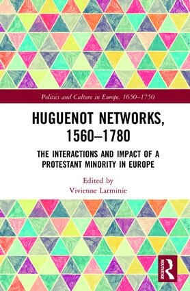 Huguenot Networks, 1560–1780: The Interactions and Impact of a Protestant Minority in Europe (Hardback) book cover