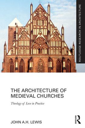 The Architecture of Medieval Churches: Theology of Love in Practice book cover