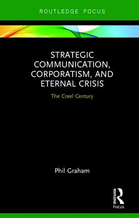 Strategic Communication, Corporatism, and Eternal Crisis: The Creel Century, 1st Edition (Hardback) book cover