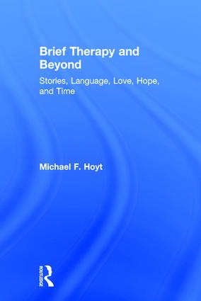 Brief Therapy and Beyond: Stories, Language, Love, Hope, and Time, 1st Edition (Hardback) book cover