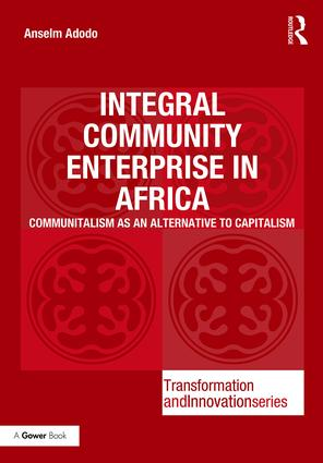Integral Community Enterprise in Africa: Communitalism as an Alternative to Capitalism, 1st Edition (e-Book) book cover