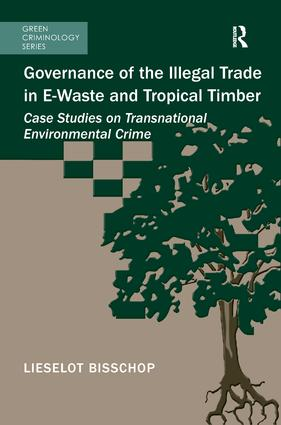 Governance of the Illegal Trade in E-Waste and Tropical Timber: Case Studies on Transnational Environmental Crime book cover