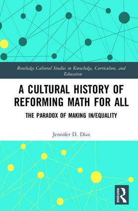 A Cultural History of Reforming Math for All: The Paradox of Making In/equality book cover
