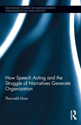How Speech Acting and the Struggle of Narratives Generates Organization book cover