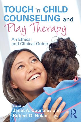 Touch in Child Counseling and Play Therapy: An Ethical and Clinical Guide (Paperback) book cover
