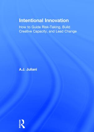 Intentional Innovation: How to Guide Risk-Taking, Build Creative Capacity, and Lead Change, 1st Edition (Hardback) book cover