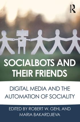 Socialbots and Their Friends: Digital Media and the Automation of Sociality book cover