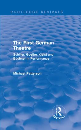 The First German Theatre (Routledge Revivals): Schiller, Goethe, Kleist and Büchner in Performance book cover