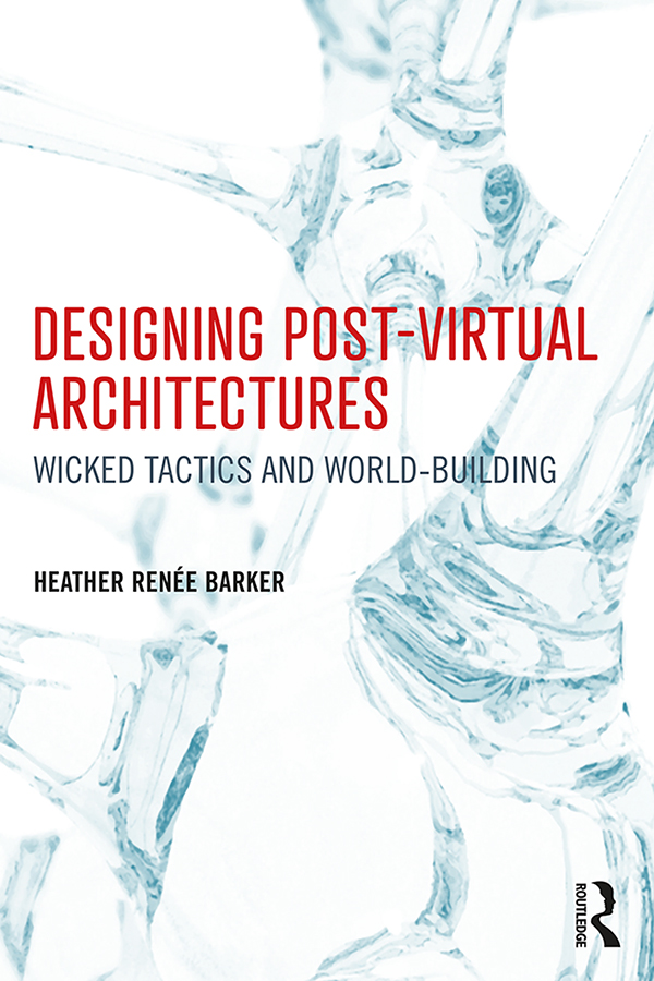 Designing Post-Virtual Architectures: Wicked Tactics and World-Building book cover