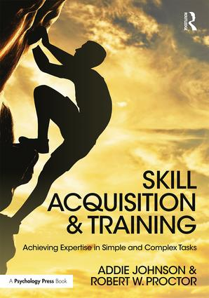 Skill Acquisition and Training: Achieving Expertise in Simple and Complex Tasks book cover