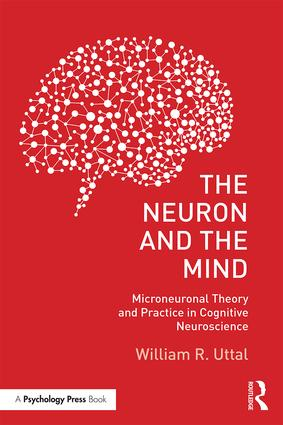 The Neuron and the Mind: Microneuronal Theory and Practice in Cognitive Neuroscience book cover