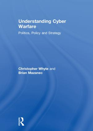 Understanding Cyber Warfare: Politics, Policy and Strategy book cover