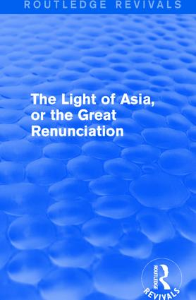 The Light of Asia, or the Great Renunciation (Mahâbhinishkramana): Being the Life and Teaching of Gautama, Prince of India and Founder of Buddhism (as Told in Verse by an Indian Buddhist), 1st Edition (Paperback) book cover