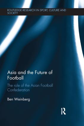Asia and the Future of Football: The Role of the Asian Football Confederation book cover