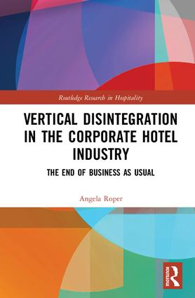 Vertical Disintegration in the Corporate Hotel Industry: The End of Business as Usual, 1st Edition (Hardback) book cover