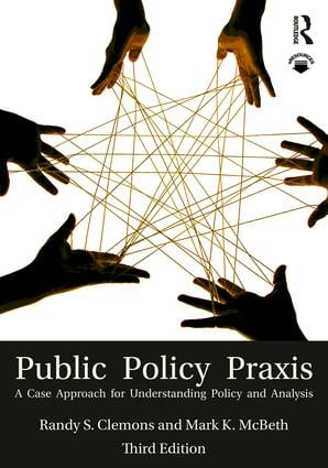 Public Policy Praxis: A Case Approach for Understanding Policy and Analysis book cover