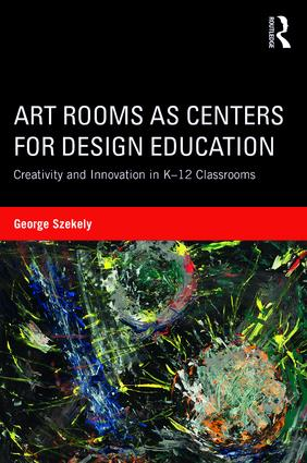 Art Rooms as Centers for Design Education: Creativity and Innovation in K-12 Classrooms, 1st Edition (Paperback) book cover