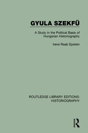Gyula Szekfü: A Study in the Political Basis of Hungarian Historiography, 1st Edition (Paperback) book cover