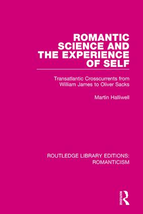 Romantic Science and the Experience of Self: Transatlantic Crosscurrents from William James to Oliver Sacks book cover