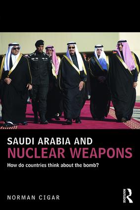Saudi Arabia and Nuclear Weapons: How do countries think about the bomb? book cover