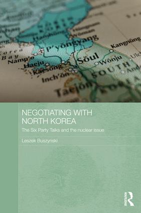 Negotiating with North Korea: The Six Party Talks and the Nuclear Issue book cover