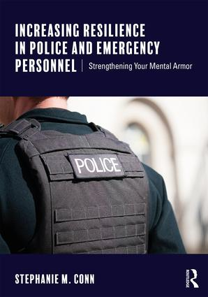 Increasing Resilience in Police and Emergency Personnel: Strengthening Your Mental Armor book cover