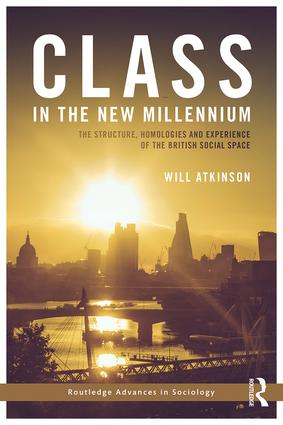 Class in the New Millennium: The Structure, Homologies and Experience of the British Social Space book cover