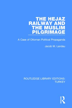 The Hejaz Railway and the Muslim Pilgrimage: A Case of Ottoman Political Propaganda book cover