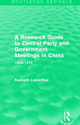 A Research Guide to Central Party and Government Meetings in China: 1949-1975, 1st Edition (Paperback) book cover