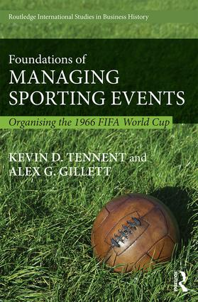 Foundations of Managing Sporting Events: Organising the 1966 FIFA World Cup book cover