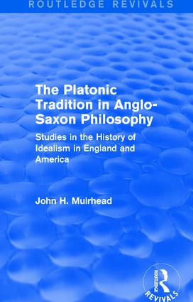The Platonic Tradition in Anglo-Saxon Philosophy: Studies in the History of Idealism in England and America, 1st Edition (Paperback) book cover