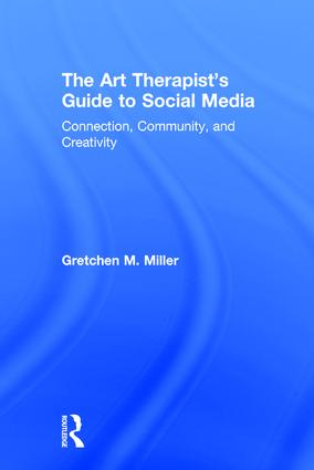 The Art Therapist's Guide to Social Media: Connection, Community, and Creativity, 1st Edition (Hardback) book cover