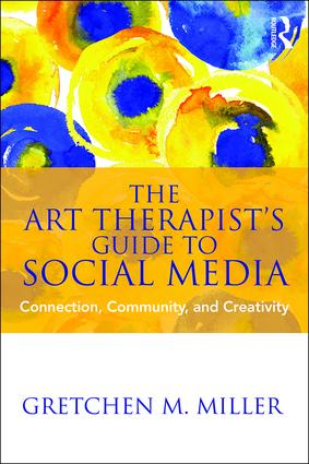 The Art Therapist's Guide to Social Media: Connection, Community, and Creativity, 1st Edition (Paperback) book cover