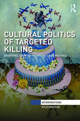 Cultural Politics of Targeted Killing: On Drones, Counter-Insurgency, and Violence book cover