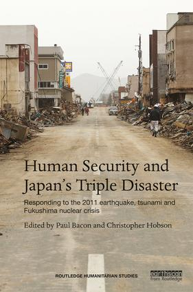 Human Security and Japan's Triple Disaster: Responding to the 2011 earthquake, tsunami and Fukushima nuclear crisis (Paperback) book cover