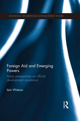 Foreign Aid and Emerging Powers: Asian Perspectives on Official Development Assistance, 1st Edition (Paperback) book cover
