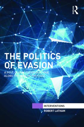 The Politics of Evasion: A Post-Globalization Dialogue Along the Edge of the State (Hardback) book cover