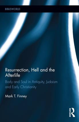 Resurrection, Hell and the Afterlife: Body and Soul in Antiquity, Judaism and Early Christianity, 1st Edition (Hardback) book cover