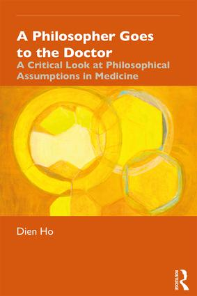 A Philosopher Goes to the Doctor: A Critical Look at Philosophical Assumptions in Medicine, 1st Edition (Paperback) book cover