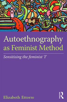 Autoethnography as Feminist Method: Sensitising the feminist 'I', 1st Edition (Hardback) book cover