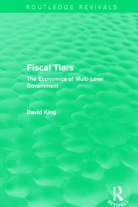 Fiscal Tiers (Routledge Revivals): The Economics of Multi-Level Government book cover