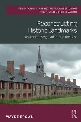 Reconstructing Historic Landmarks: Fabrication, Negotiation, and the Past book cover