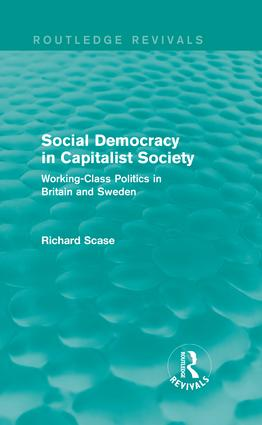 Social Democracy in Capitalist Society (Routledge Revivals): Working-Class Politics in Britain and Sweden book cover