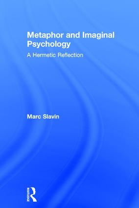 Metaphor and Imaginal Psychology: A Hermetic Reflection, 1st Edition (Hardback) book cover