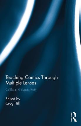 Teaching Comics Through Multiple Lenses: Critical Perspectives (Hardback) book cover