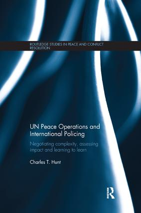 UN Peace Operations and International Policing: Negotiating Complexity, Assessing Impact and Learning to Learn book cover