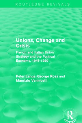 Unions, Change and Crisis: French and Italian Union Strategy and the Political Economy, 1945-1980 book cover