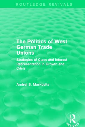 The Politics of West German Trade Unions: Strategies of Class and Interest Representation in Growth and Crisis, 1st Edition (Hardback) book cover